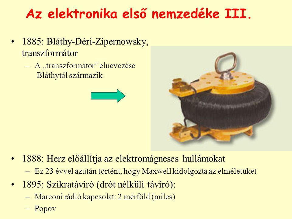 """Az elektronika első nemzedéke III. 1885: Bláthy-Déri-Zipernowsky, transzformátor –A """"transzformátor"""" elnevezése Bláthytól származik 1888: Herz előállí"""