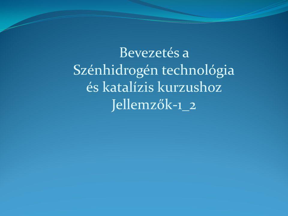 Bevezetés a Szénhidrogén technológia és katalízis kurzushoz Jellemzők-1_2