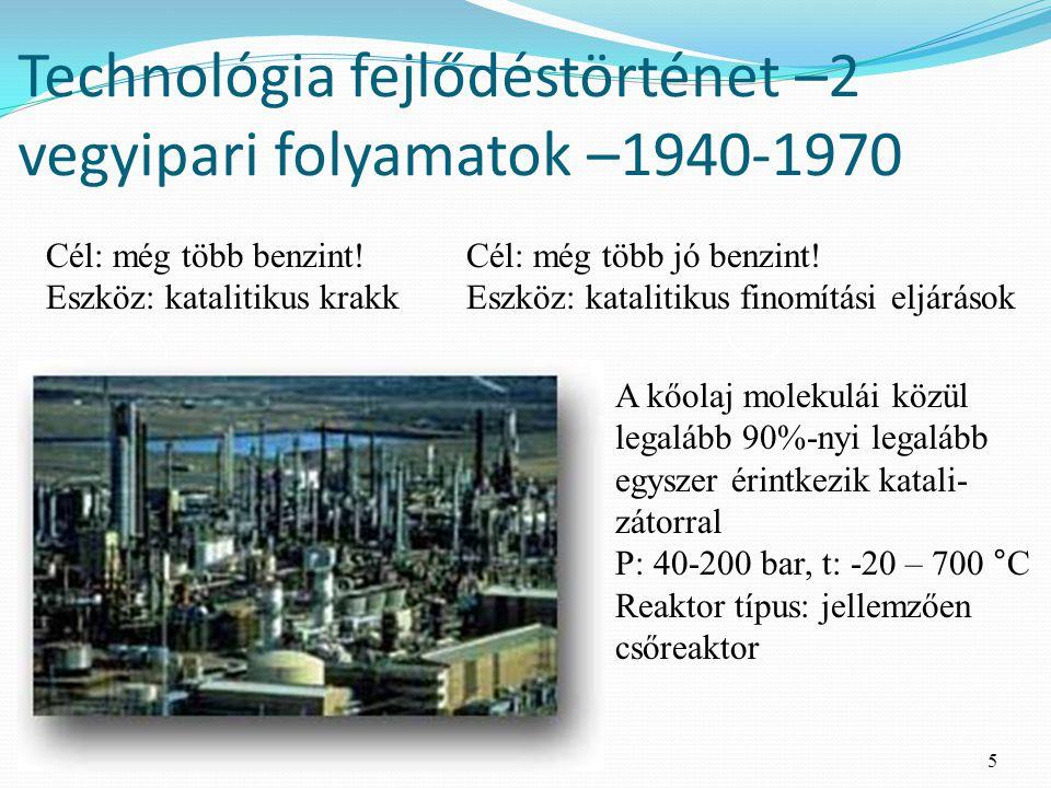 5 Technológia fejlődéstörténet –2 vegyipari folyamatok –1940-1970 Cél: még több benzint.