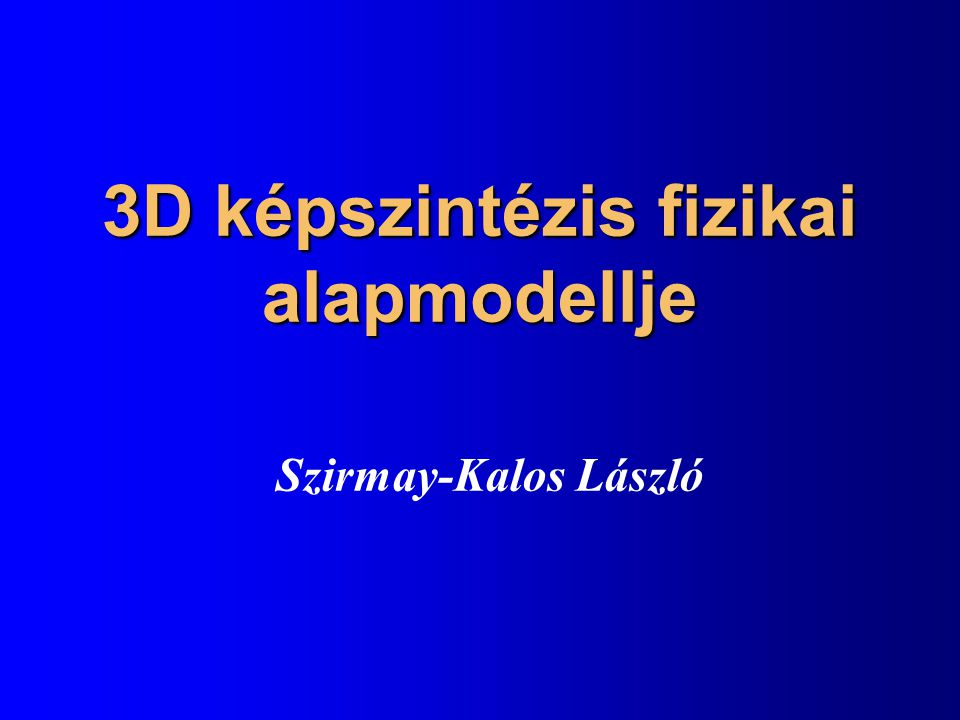 3D képszintézis fizikai alapmodellje Szirmay-Kalos László