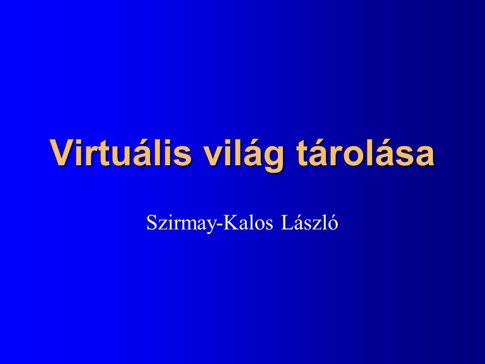 Virtuális világ tárolása Szirmay-Kalos László