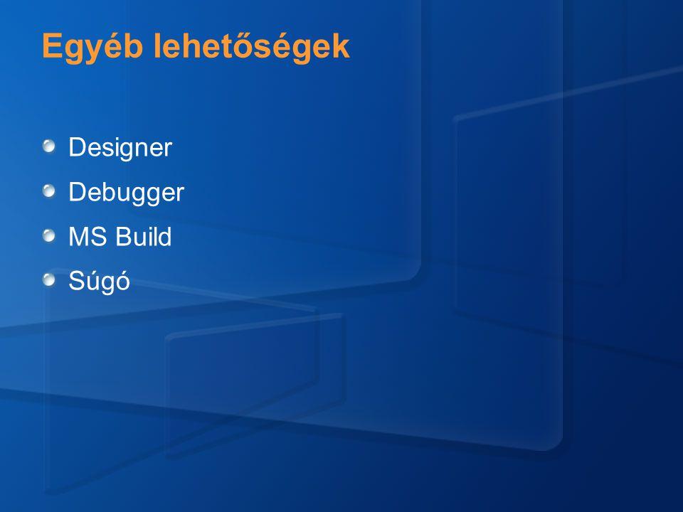 Egyéb lehetőségek Designer Debugger MS Build Súgó