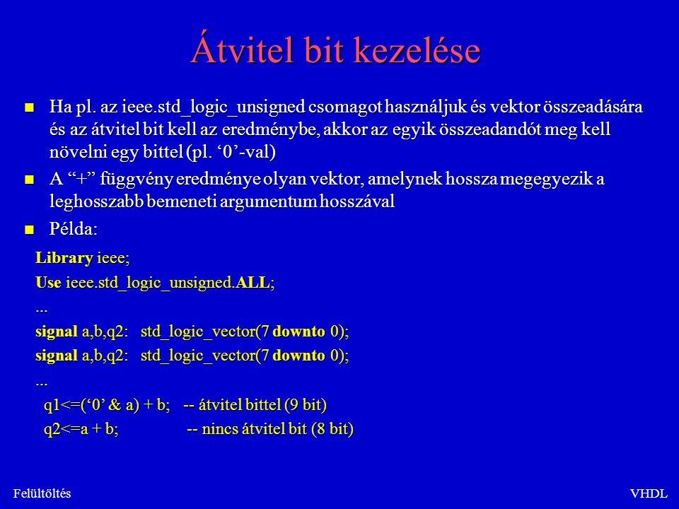 FelültöltésVHDL Átvitel bit kezelése n Ha pl.