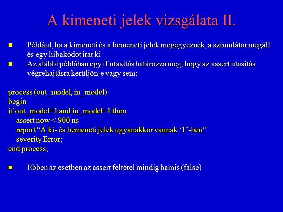 A kimeneti jelek vizsgálata II. Például, ha a kimeneti és a bemeneti jelek megegyeznek, a szimulátor megáll és egy hibakódot irat ki Például, ha a kim
