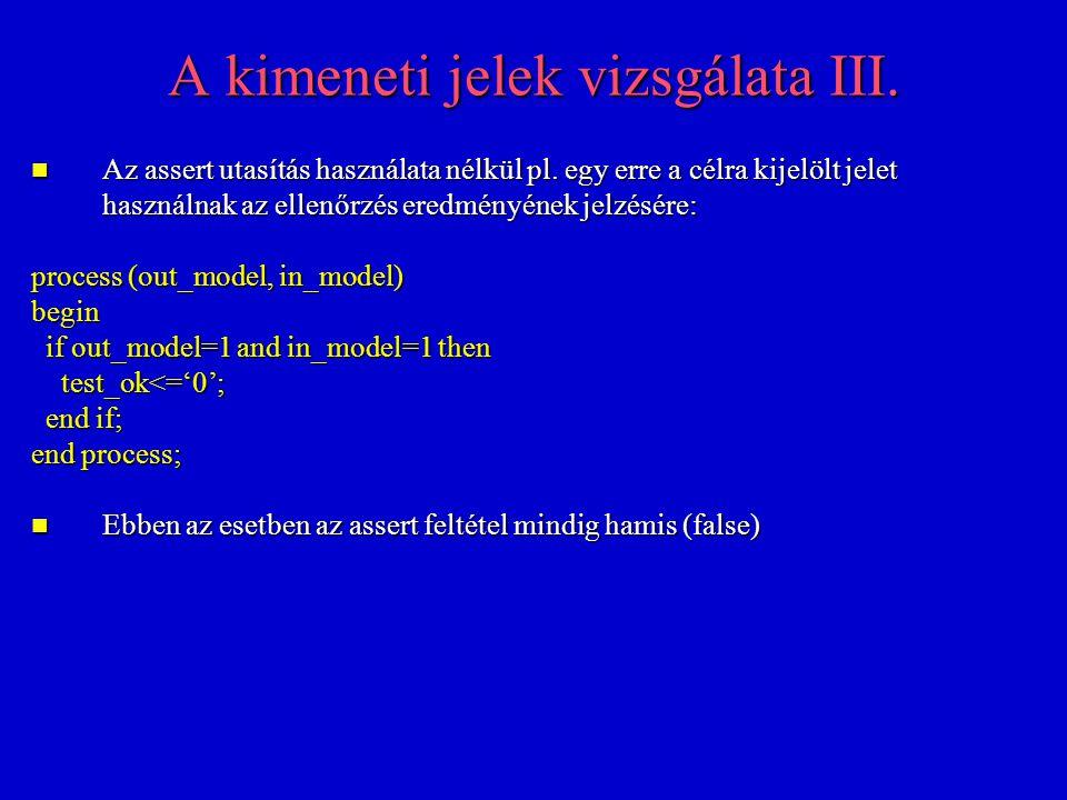 A kimeneti jelek vizsgálata III. Az assert utasítás használata nélkül pl.
