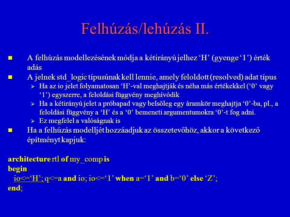 Felhúzás/lehúzás II. A felhúzás modellezésének módja a kétirányú jelhez 'H' (gyenge '1') érték adás A felhúzás modellezésének módja a kétirányú jelhez