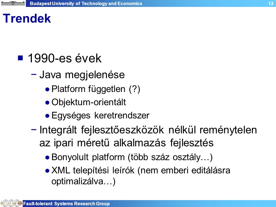 Budapest University of Technology and Economics Fault-tolerant Systems Research Group 13 Trendek  1990-es évek −Java megjelenése ●Platform független