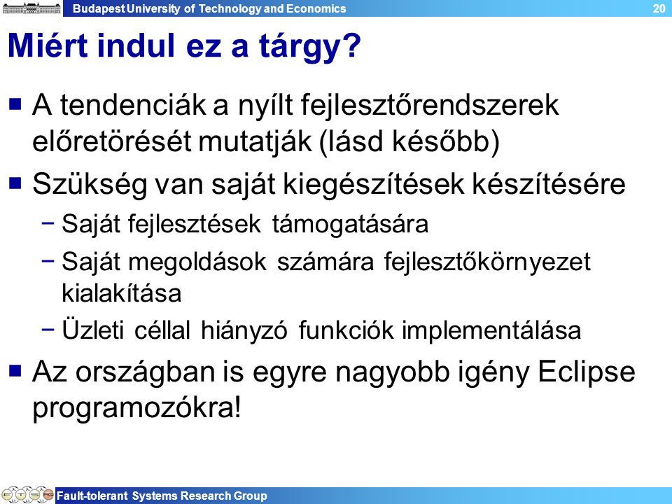 Budapest University of Technology and Economics Fault-tolerant Systems Research Group 20 Miért indul ez a tárgy.