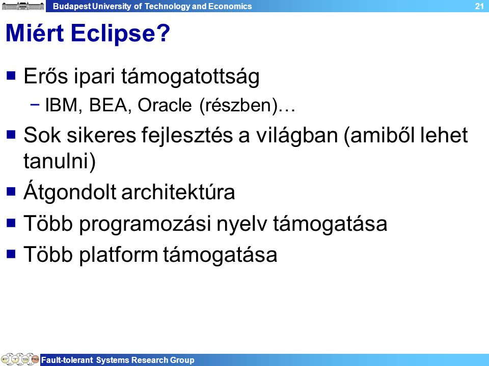 Budapest University of Technology and Economics Fault-tolerant Systems Research Group 21 Miért Eclipse?  Erős ipari támogatottság −IBM, BEA, Oracle (