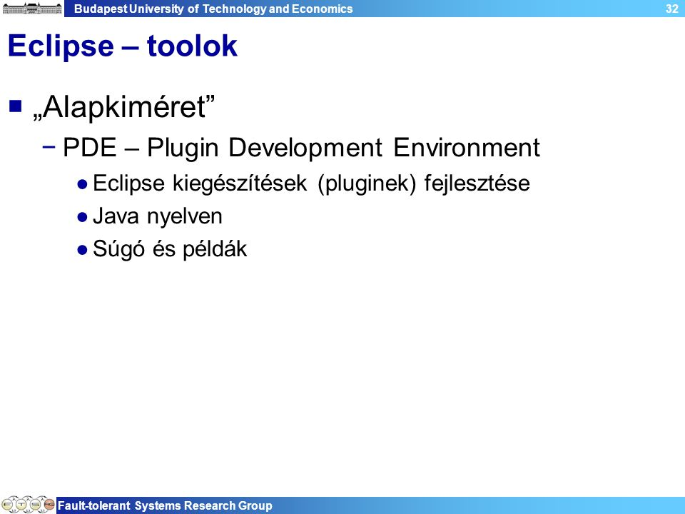 "Budapest University of Technology and Economics Fault-tolerant Systems Research Group 32 Eclipse – toolok  ""Alapkiméret"" −PDE – Plugin Development En"