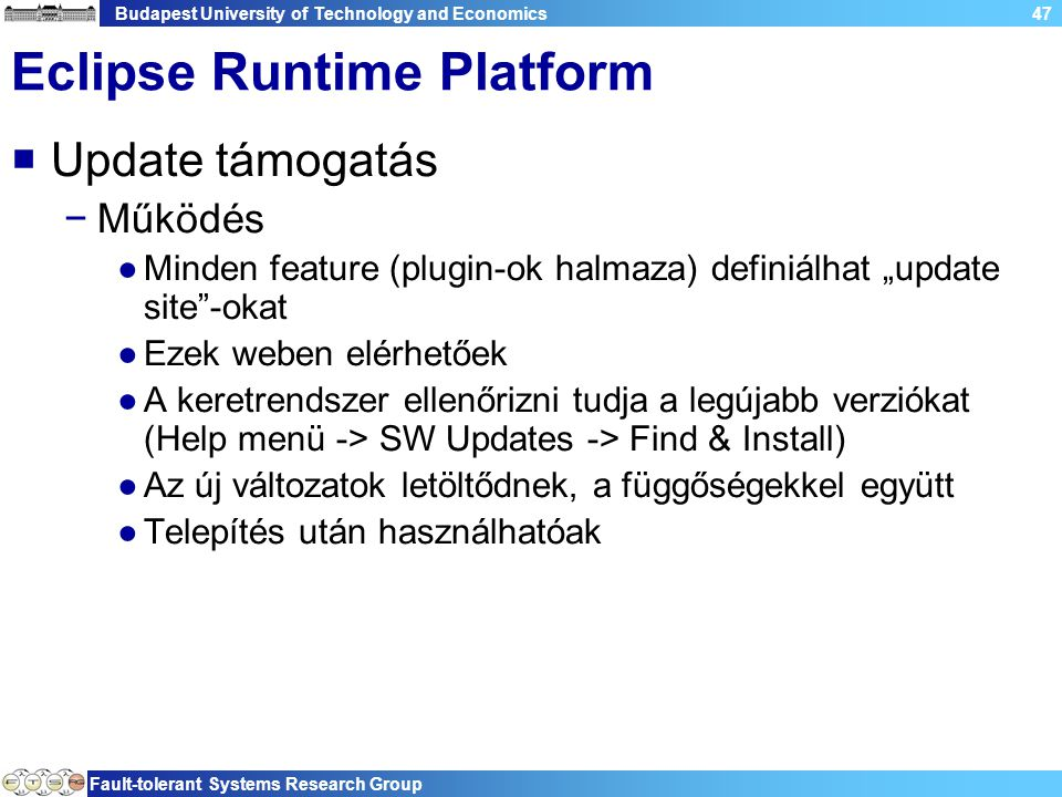 Budapest University of Technology and Economics Fault-tolerant Systems Research Group 47 Eclipse Runtime Platform  Update támogatás −Működés ●Minden