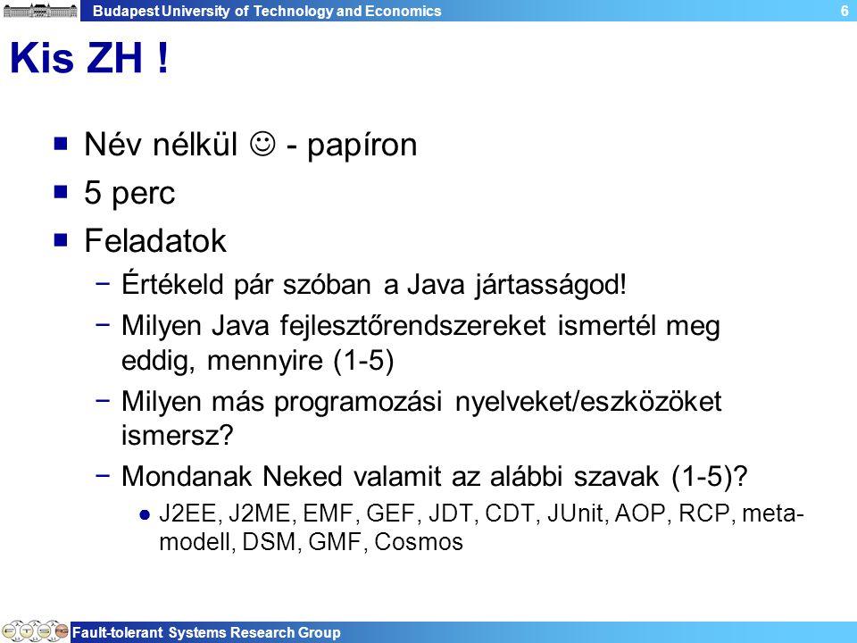 Budapest University of Technology and Economics Fault-tolerant Systems Research Group 67 Plugin development environment  Plugin fejlesztés −Elvileg az eddigiek elkészíthetők kézzel is −De plugin projektként kényelmesebb −Támogatás a definícióhoz (plugin.xml, manifest) −Támogatás a teszteléshez ●Futtatás külön Eclipse workbench-ben (runtime workbench) ●Nem zavarja az éles környezetet ●Debug is lehetséges