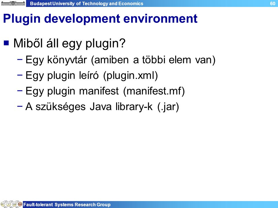 Budapest University of Technology and Economics Fault-tolerant Systems Research Group 60 Plugin development environment  Miből áll egy plugin? −Egy k