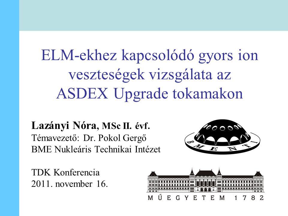 2011.11.16.Lazányi Nóra, TDK konferencia2 Plazmaszéli módusok (ELM-ek) H-mód: jó összetartás –transzportgát –felépül – leomlik Több típusú ELM –Pl.
