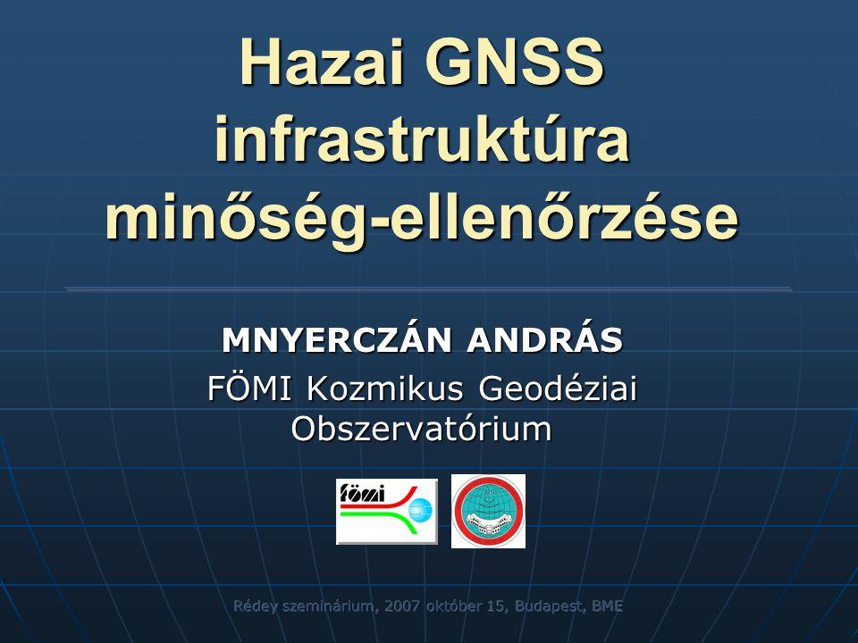 Hazai GNSS infrastruktúra minőség-ellenőrzése MNYERCZÁN ANDRÁS FÖMI Kozmikus Geodéziai Obszervatórium