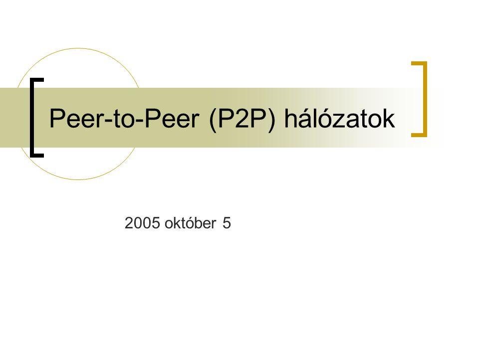 Peer-to-Peer (P2P) hálózatok 2005 október 5