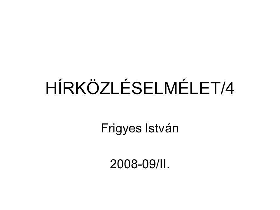 HÍRKÖZLÉSELMÉLET/4 Frigyes István 2008-09/II.