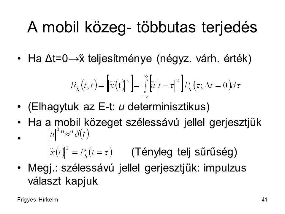 Frigyes: Hírkelm41 A mobil közeg- többutas terjedés Ha Δt=0→x teljesítménye (négyz. várh. érték) (Elhagytuk az E-t: u determinisztikus) Ha a mobil kö