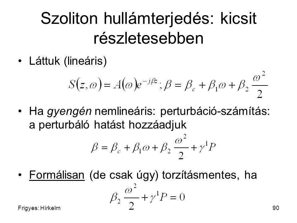 Frigyes: Hírkelm90 Szoliton hullámterjedés: kicsit részletesebben Láttuk (lineáris) Ha gyengén nemlineáris: perturbáció-számítás: a perturbáló hatást