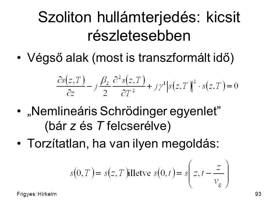 """Frigyes: Hírkelm93 Szoliton hullámterjedés: kicsit részletesebben Végső alak (most is transzformált idő) """"Nemlineáris Schrödinger egyenlet"""" (bár z és"""