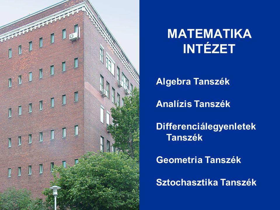 MATEMATIKA INTÉZET Algebra Tanszék Analízis Tanszék Differenciálegyenletek Tanszék Geometria Tanszék Sztochasztika Tanszék