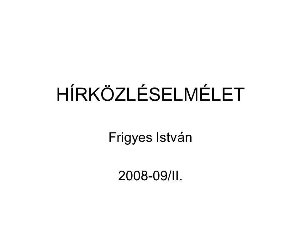 HÍRKÖZLÉSELMÉLET Frigyes István 2008-09/II.