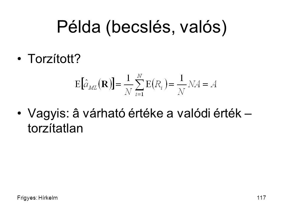 Frigyes: Hírkelm117 Példa (becslés, valós) Torzított? Vagyis: â várható értéke a valódi érték – torzítatlan