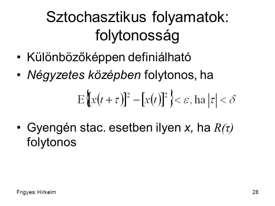 Frigyes: Hírkelm28 Sztochasztikus folyamatok: folytonosság Különbözőképpen definiálható Négyzetes középben folytonos, ha Gyengén stac. esetben ilyen x