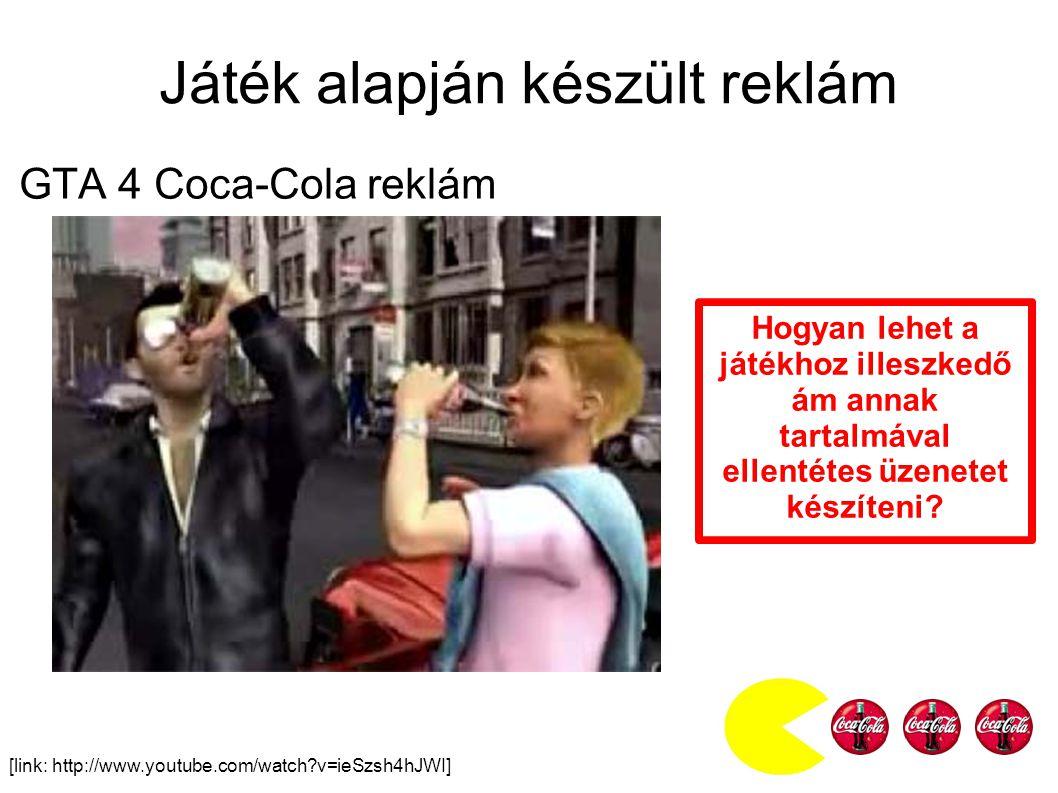 Játék alapján készült reklám GTA 4 Coca-Cola reklám [link: http://www.youtube.com/watch?v=ieSzsh4hJWI] Hogyan lehet a játékhoz illeszkedő ám annak tartalmával ellentétes üzenetet készíteni?