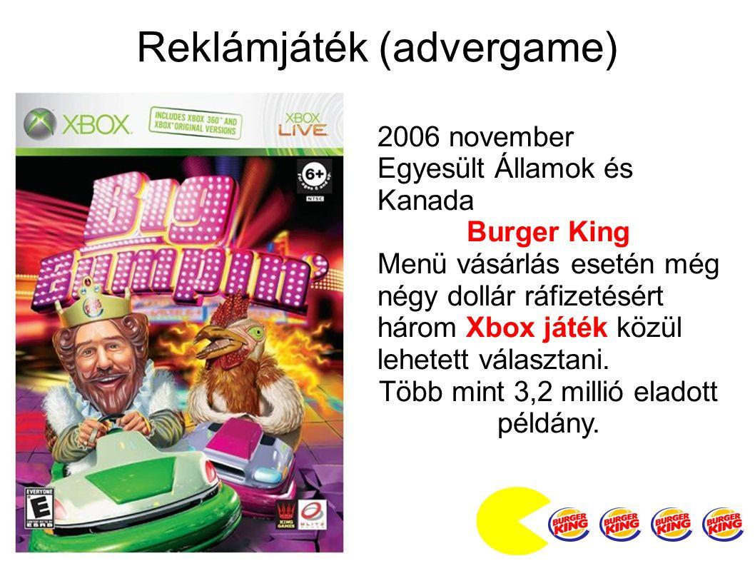 Reklámjáték (advergame) 2006 november Egyesült Államok és Kanada Burger King Menü vásárlás esetén még négy dollár ráfizetésért három Xbox játék közül lehetett választani.