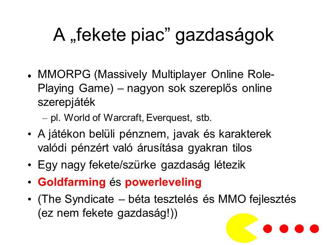 """A """"fekete piac gazdaságok MMORPG (Massively Multiplayer Online Role- Playing Game) – nagyon sok szereplős online szerepjáték – pl."""
