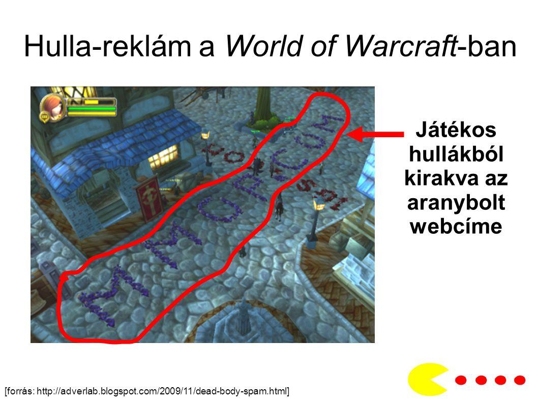 Hulla-reklám a World of Warcraft-ban [forrás: http://adverlab.blogspot.com/2009/11/dead-body-spam.html] Játékos hullákból kirakva az aranybolt webcíme