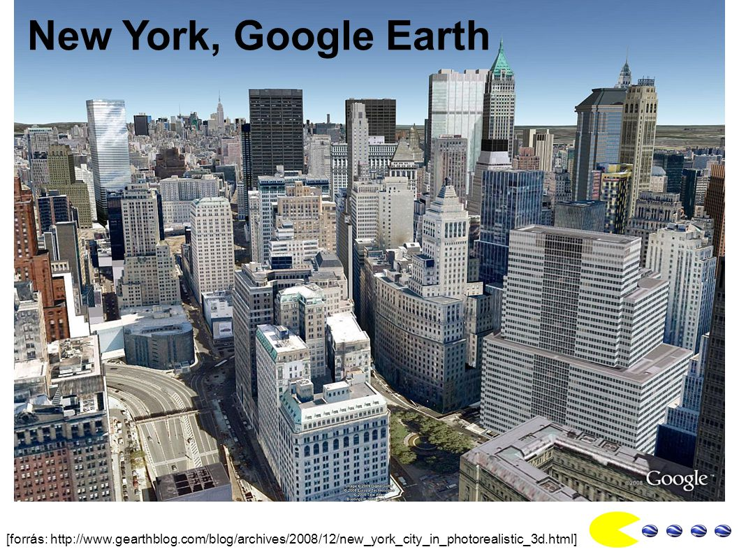 [forrás: http://www.gearthblog.com/blog/archives/2008/12/new_york_city_in_photorealistic_3d.html] New York, Google Earth