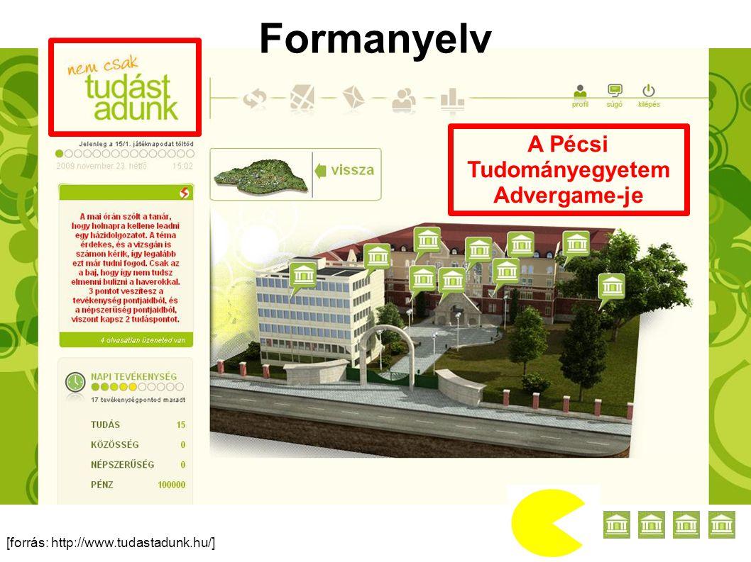 [forrás: http://www.tudastadunk.hu/] Formanyelv A Pécsi Tudományegyetem Advergame-je