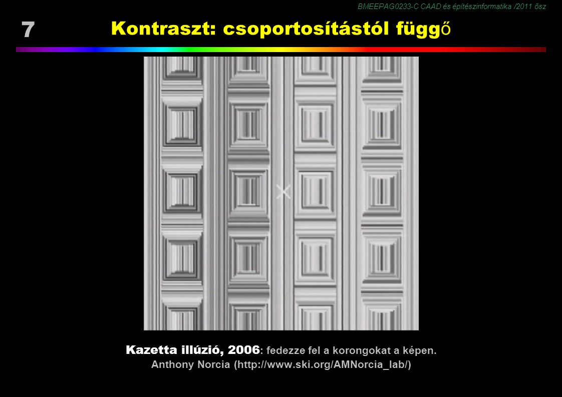 BMEEPAG0233-C CAAD és építészinformatika /2011 ősz 48 Következtetés: világosabb vagy fényesebb Lehetetlen lépcső illúzió Baloldalt a sávok anyagváltásnak látszanak, (egy régión belül észlelt kontraszt: különböző reflektancia.) Jobboldalt a sávok árnyéknak látszanak, (szomszédos régiók határán észlelt kontraszt: különböző illuminancia.) A régiókat a képen síkok hozzák létre.