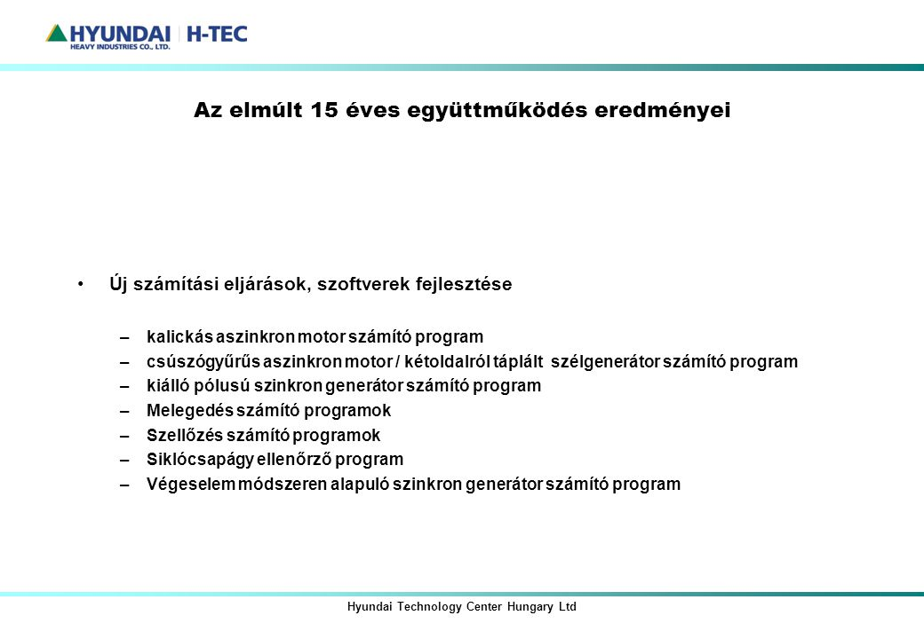 Hyundai Technology Center Hungary Ltd Az elmúlt 15 éves együttműködés eredményei Új számítási eljárások, szoftverek fejlesztése –kalickás aszinkron mo