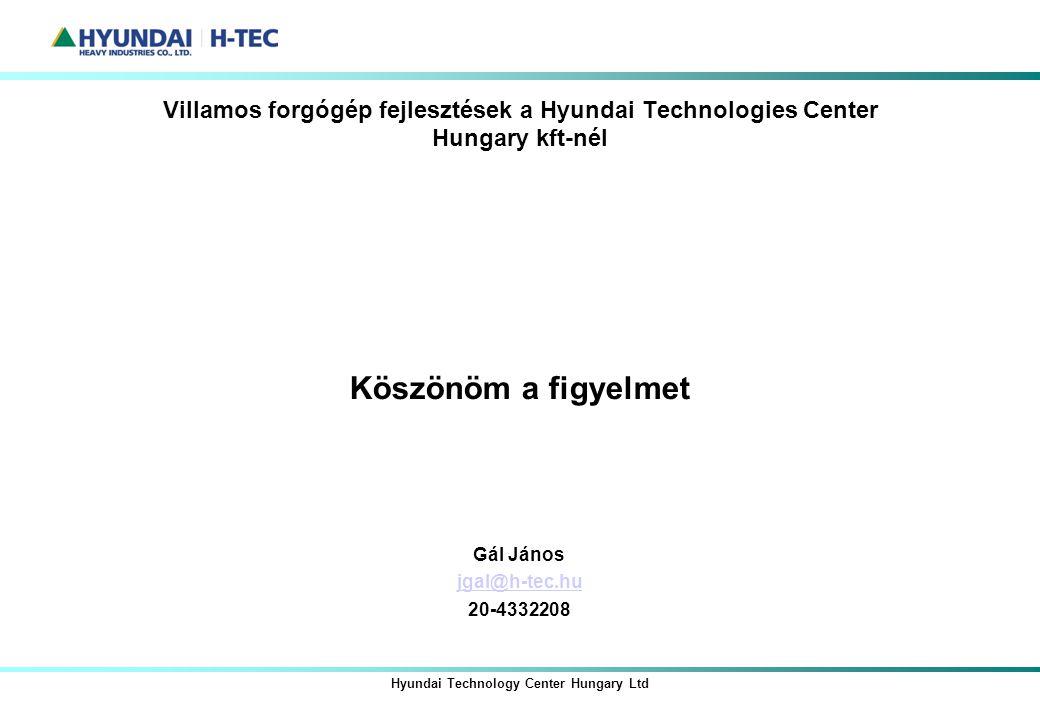 Hyundai Technology Center Hungary Ltd Villamos forgógép fejlesztések a Hyundai Technologies Center Hungary kft-nél Köszönöm a figyelmet Gál János jgal