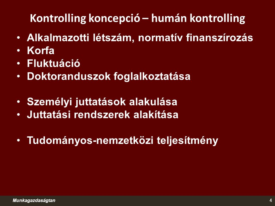 Kontrolling koncepció – humán kontrolling Alkalmazotti létszám, normatív finanszírozás Korfa Fluktuáció Doktoranduszok foglalkoztatása Személyi juttat