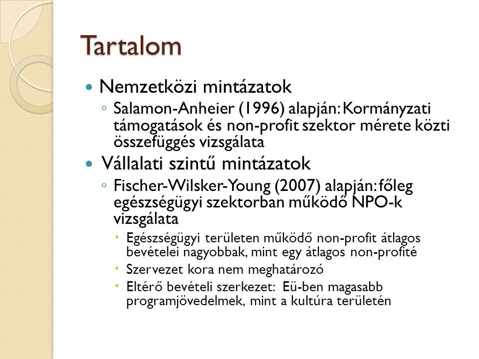 Nemzetközi mintázatok Az Esping-Andersen-féle megközelítés Kormányzati jóléti kiadások Non-profit szektor mérete AlacsonyMagas SzociáldemokrataKorporatista AlacsonyKözpontosított (Statikus) Liberális