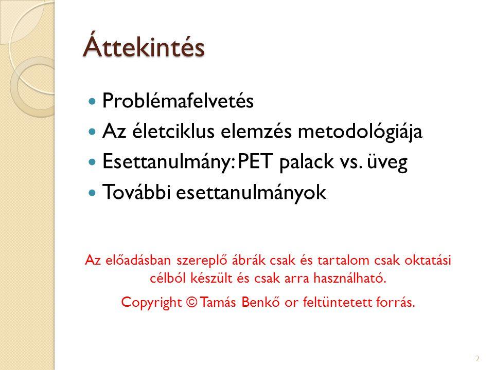 Áttekintés Problémafelvetés Az életciklus elemzés metodológiája Esettanulmány: PET palack vs. üveg További esettanulmányok 2 Az előadásban szereplő áb