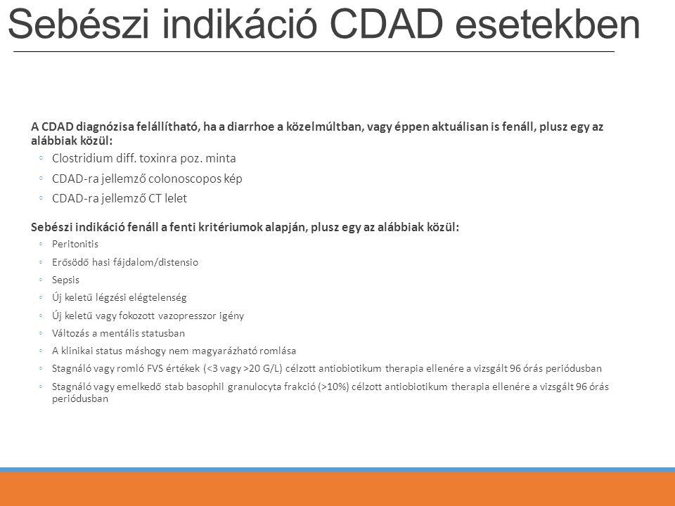 Sebészi indikáció CDAD esetekben A CDAD diagnózisa felállítható, ha a diarrhoe a közelmúltban, vagy éppen aktuálisan is fenáll, plusz egy az alábbiak