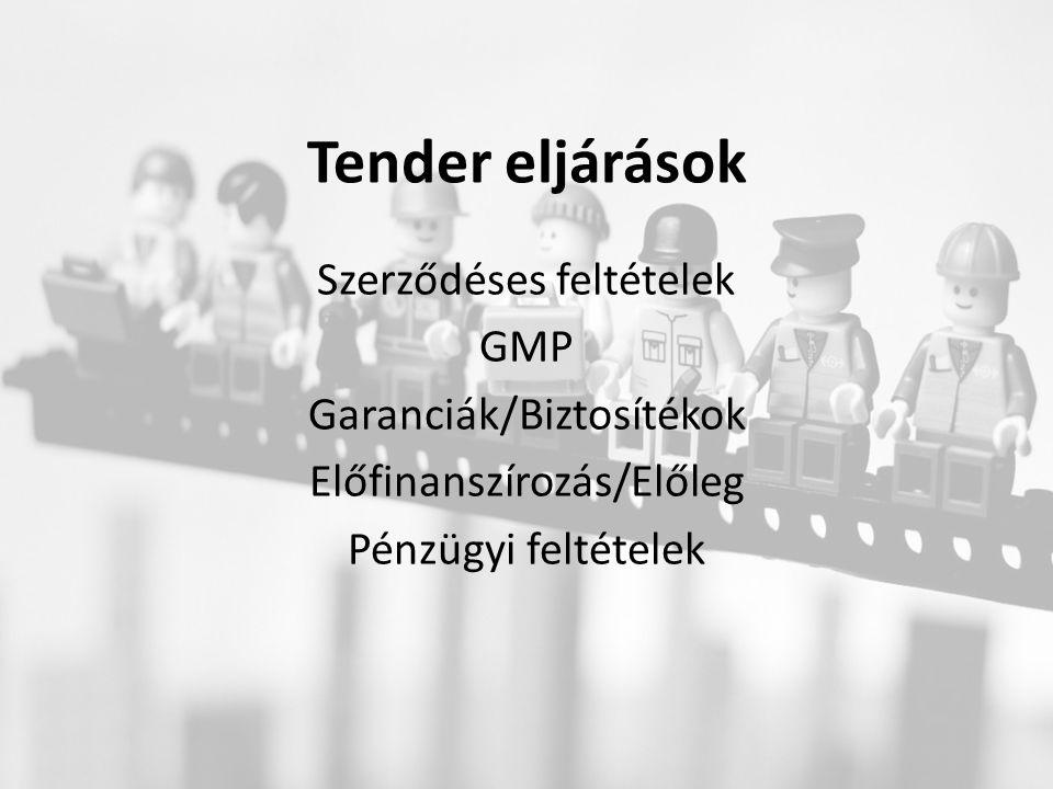 Tender eljárások Szerződéses feltételek GMP Garanciák/Biztosítékok Előfinanszírozás/Előleg Pénzügyi feltételek