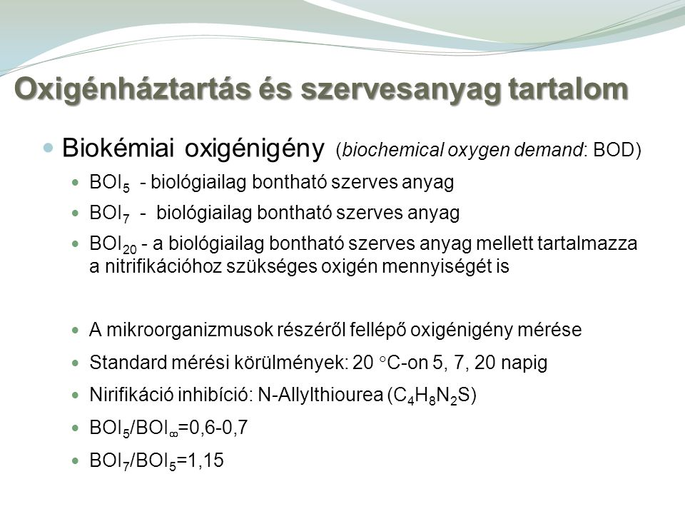 Biokémiai oxigénigény (biochemical oxygen demand: BOD) BOI 5 - biológiailag bontható szerves anyag BOI 7 - biológiailag bontható szerves anyag BOI 20