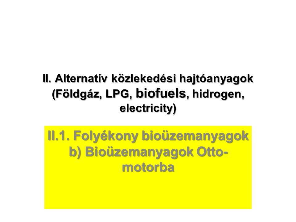 II. Alternatív közlekedési hajtóanyagok (Földgáz, LPG, biofuels, hidrogen, electricity) II.1. Folyékony bioüzemanyagok b) Bioüzemanyagok Otto- motorba