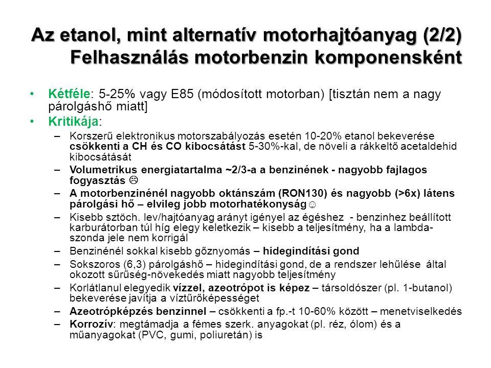 Az etanol, mint alternatív motorhajtóanyag (2/2) Felhasználás motorbenzin komponensként Kétféle: 5-25% vagy E85 (módosított motorban) [tisztán nem a n