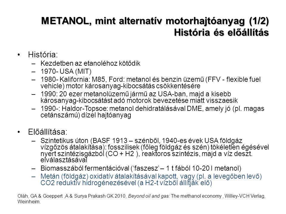 METANOL, mint alternatív motorhajtóanyag (1/2) História és előállítás História: –Kezdetben az etanoléhoz kötődik –1970- USA (MIT) –1980- Kalifornia: M
