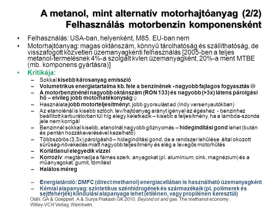 A metanol, mint alternatív motorhajtóanyag (2/2) Felhasználás motorbenzin komponensként Felhasználás: USA-ban, helyenként, M85. EU-ban nem Motorhajtóa