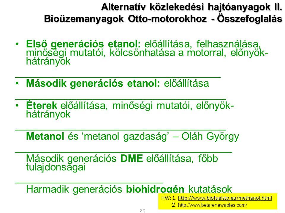 38 Alternatív közlekedési hajtóanyagok II. Bioüzemanyagok Otto-motorokhoz - Összefoglalás Első generációs etanol: előállítása, felhasználása, minőségi