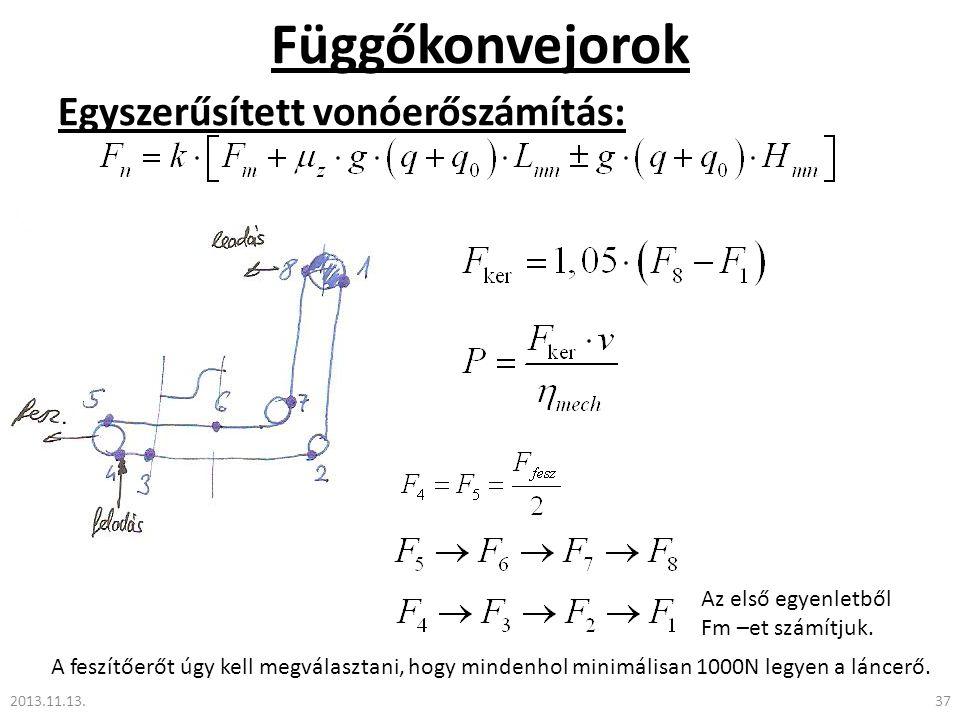 Függőkonvejorok Egyszerűsített vonóerőszámítás: 2013.11.13.37 Az első egyenletből Fm –et számítjuk. A feszítőerőt úgy kell megválasztani, hogy mindenh