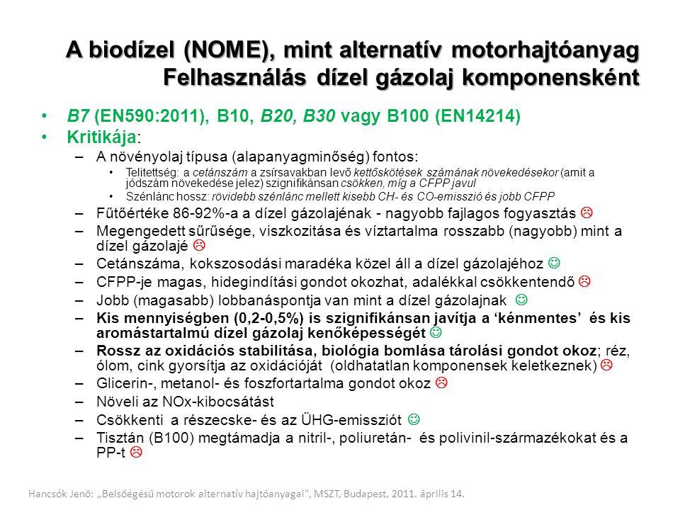 A biodízel (NOME), mint alternatív motorhajtóanyag Felhasználás dízel gázolaj komponensként B7 (EN590:2011), B10, B20, B30 vagy B100 (EN14214) Kritiká